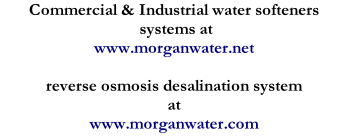 Commercial & Industrial water softeners   systems at www.morganwater.net  reverse osmosis desalination system  at www.morganwater.com